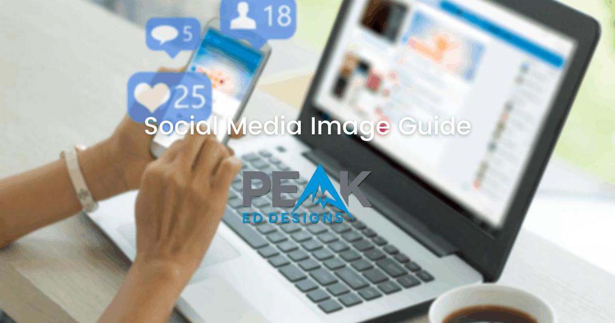 Social Media Image Guide | Peak Ed Designs