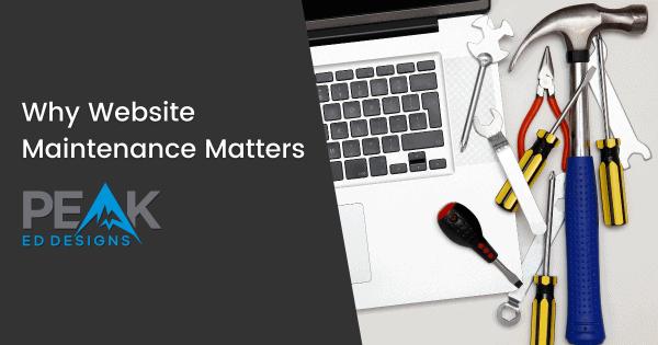 Why Website Maintenance Matters - featured image   Peak Ed Designs