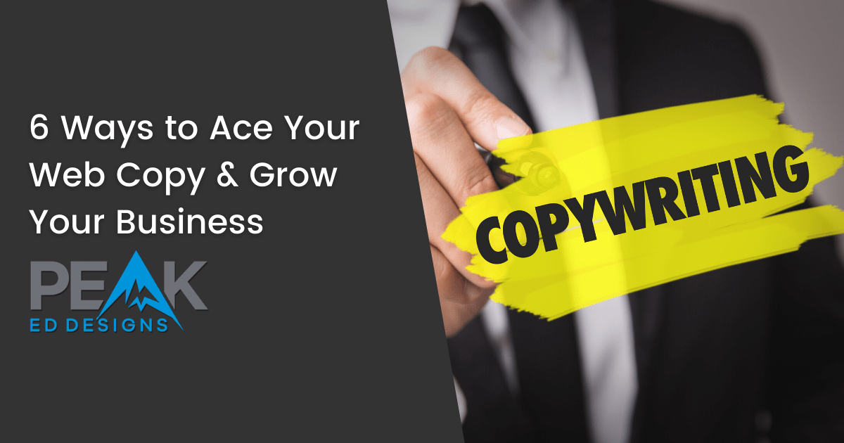 6 Ways to Ace Your Web Copy & Grow Your Business - featured image | Peak Ed Designs