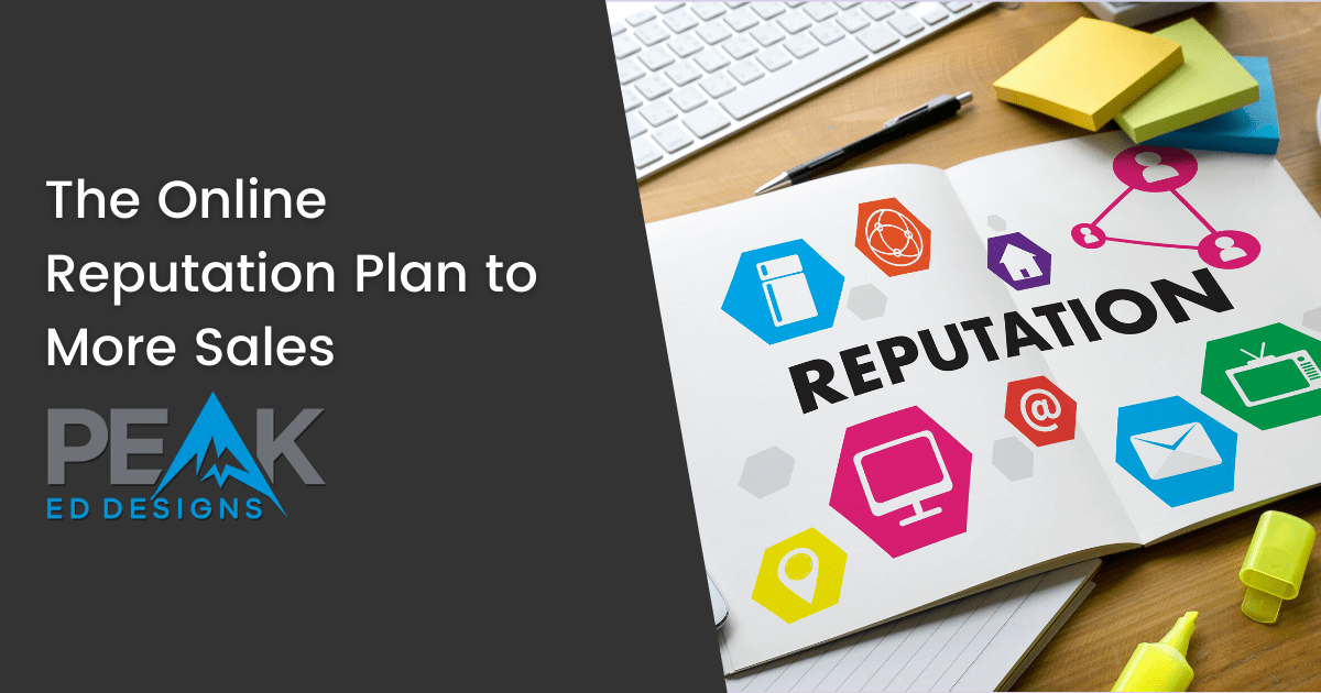 The Online Reputation Plan to More Sales - featured image   Peak Ed Designs