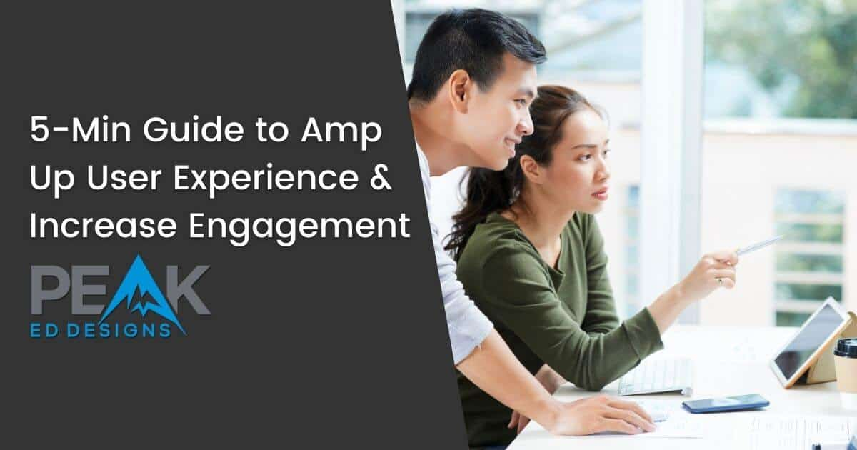 5-Min Guide to Amp Up User Experience & Increase Engagement | Peak Ed Designs